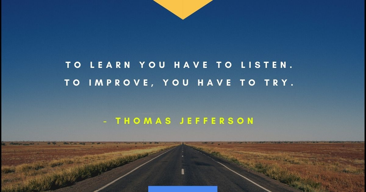 Thomas Jefferson quote, To learn you have to list. To improve you have to try.